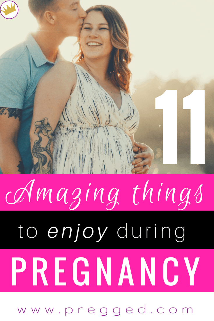 11 Amazing Things About Being Pregnant - Feeling sick, tired and uncomfortable? Don't forget to take advantage some aspects of this special time! What are you missing out on?