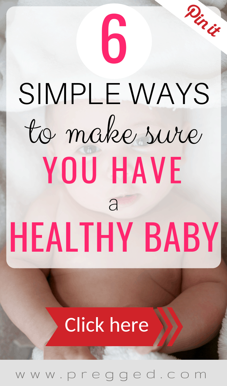 What 6 Things Can You do to Make Sure You Have a Healthy Baby? Find out here...